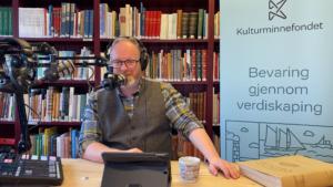 Jørgen Bakken podcast Kulturminnefondet